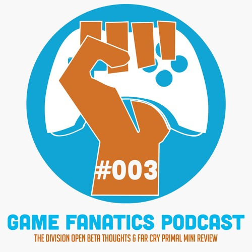 The Division Open Beta Thoughts & Far Cry Primal Mini Review - TGF Podcast Ep 003