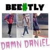 DAMN DANIEL x BEE$TLY