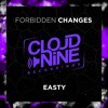 Easty! - Forbidden Changes (Orginal Mix) OUT NOW ON [CLOUD NINE RECORDINGS]