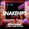 All My Friends {Remix}- Snakehips ft. Tinashe, Chance the Rapper