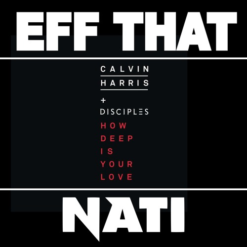 Calvin Harris + Disciples - How Deep Is Your Love (Eff That &  Nati Remix)