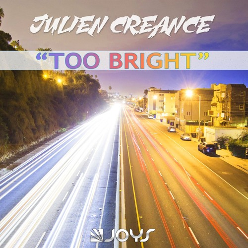 Julien Creance - Too Bright [OUT NOW]