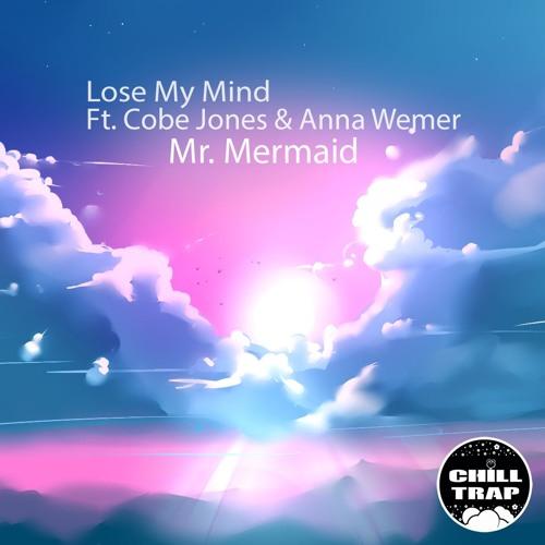 Mr  Mermaid - Lose My Mind (Ft  Cobe Jones & Anna Wemer) [Chill Trap
