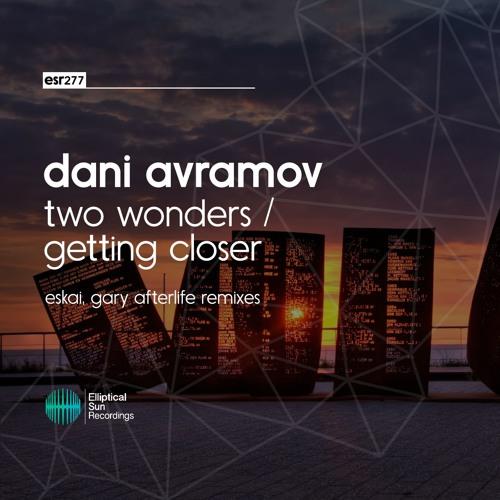 Dani Avramov - Two Wonders / Getting Closer [ The Remixes ] [ESR277] Available 7.03.16