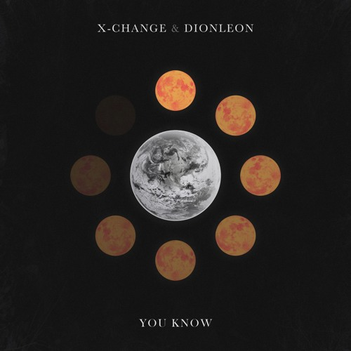 X-Change & Dionleon - You Know (Original Mix)