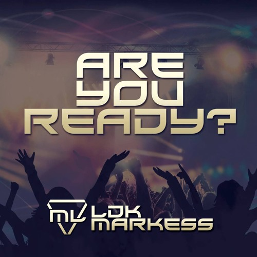 LDK & Markess - Are U Ready (Original Mix)