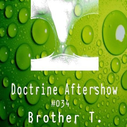 Doctrine Aftershow #034 - Brother T.