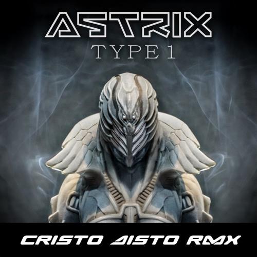 Astrix - Type 1 (Cristo Disto Rmx) FREE DOWNLOAD