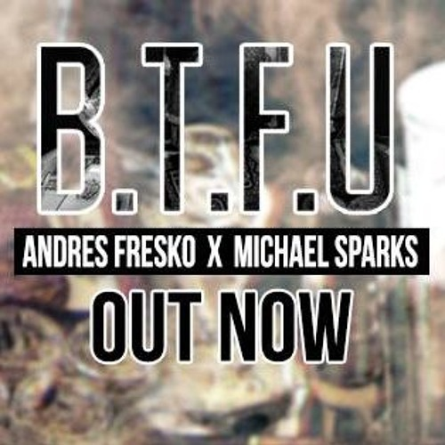Michael Sparks & Andres Fresko - B.T.F.U (Original Mix)