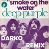Deep Purple - Smoke on The Water (Darko Remix) 27-03-16
