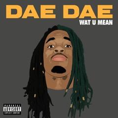 Dae Dae - Wat U Mean (Aye, Aye, Aye)