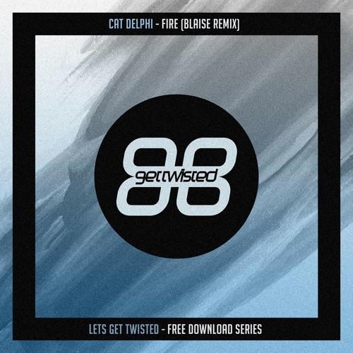 Cat Delphi - Fire (Blaise Remix) *FREE DOWNLOAD* by