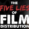 IFH 052: The 5 Lies of Film Distribution