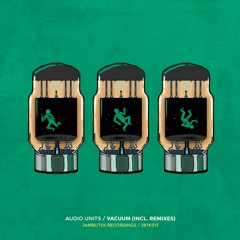 Audio Units - Vacuum (Original Mix) [Jambutek Recordings]
