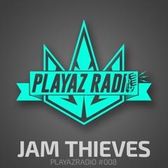 Playaz Radio #008 - Jam Thieves