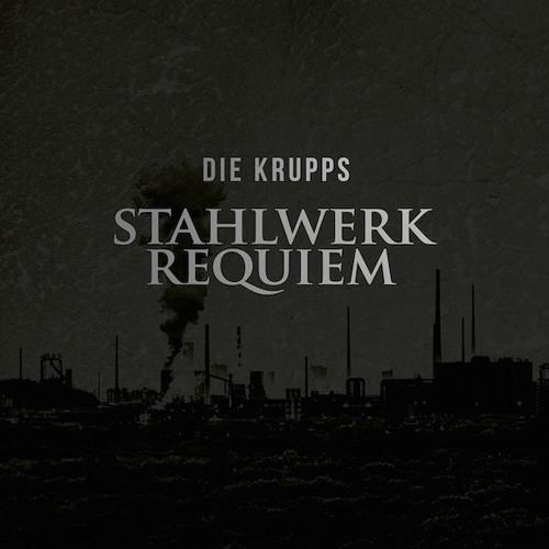 Die Krupps – Stahlwerkrequiem (snippets) Out June 24, 2016