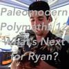 Paleomodern Polymaths 12: What's Next for Ryan?