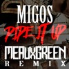 PIPE IT UP (MEAUX GREEN REMIX)[FREE DOWNLOAD]