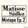 Matisse And Sadko Mixtape Ep. 2