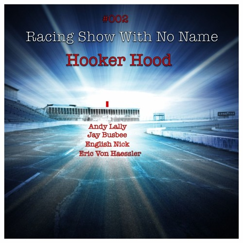 Racing Show With No Name #002 - Hooker Hood