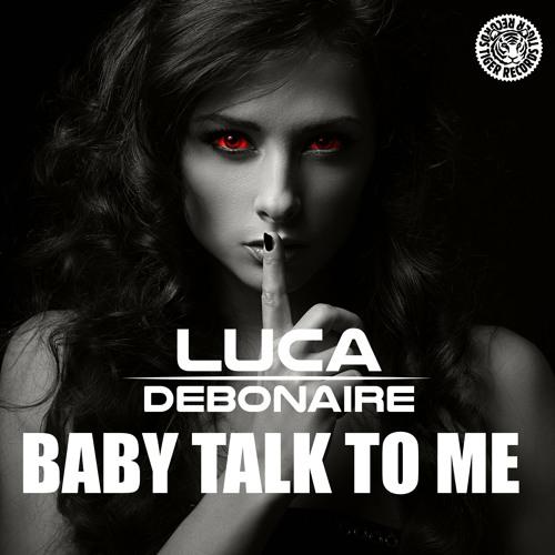 Luca Debonaire & Troj - Baby Talk To Me (Original Mix)