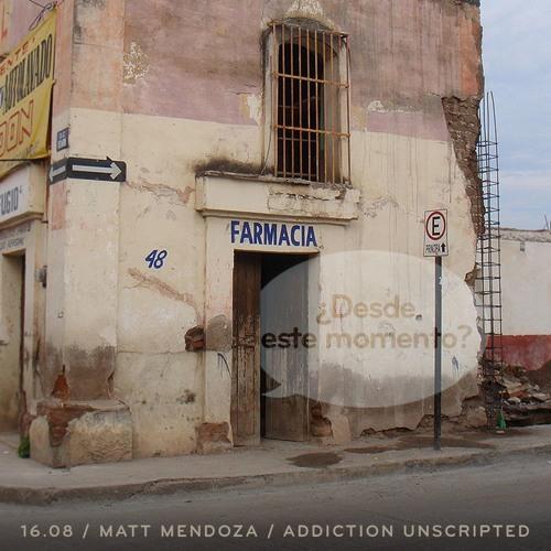 16.08: Matt Mendoza / Addiction Unscripted