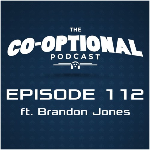 The Co-Optional Podcast Ep. 112 ft. Brandon Jones [strong language] - February 25, 2016