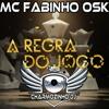 MC FABINHO OSK - A REGRA DO JOGO (( CHARMOZINHO DJ )) (( Neutra ))