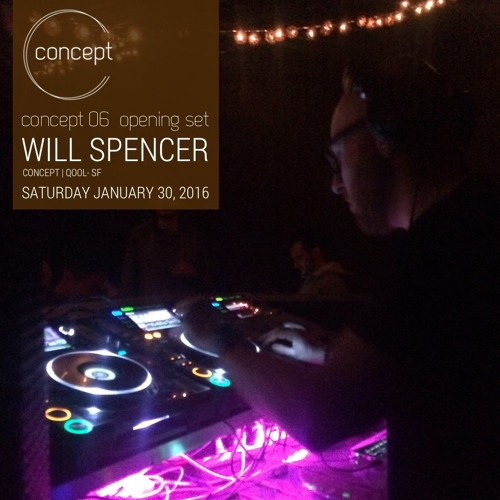 Will Spencer | Concept 06 Opening Set - Jan. 2016