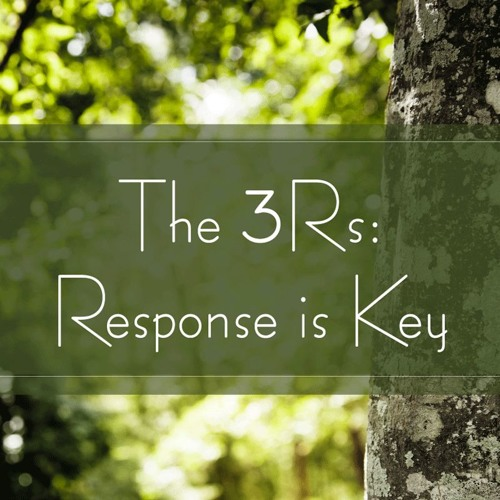 The 3Rs: Response Is Key
