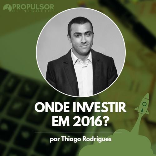 PODCAST - Onde Investir em 2016 por Thiago Rodrigues da Investidores SA