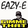 EAZY- E  /  GIMME THAT [NUTZ RERUB ~BAGELS & WINNEBAGO]