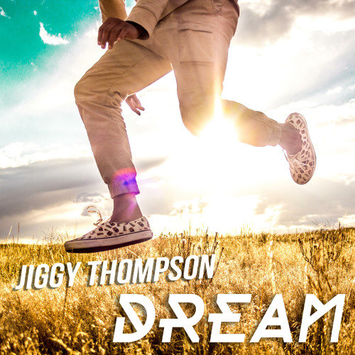 #Music:: DREAM ~ Jiggy Thompson