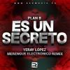 Plan B - Es Un Secreto (Yeray Lopez Remix)
