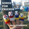 Shana Fitzpatrick - Songs For Friends - 05 Irene Goetz (Beautiful Bird Pt. II)