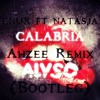 ENUR FEAT. NATASJA - CALABRIA (AHZEE REMIX) (ALVSO BOOTLEG)*Buy = Free DL*
