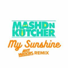 Mashd N Kutcher - My Sunshine (Matt Watkins Remix) OUT NOW!