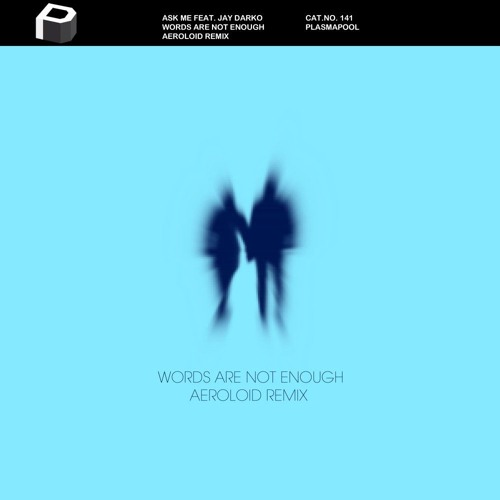 Ask Me - Words Are Not Enough [AEROLOID REMIX]