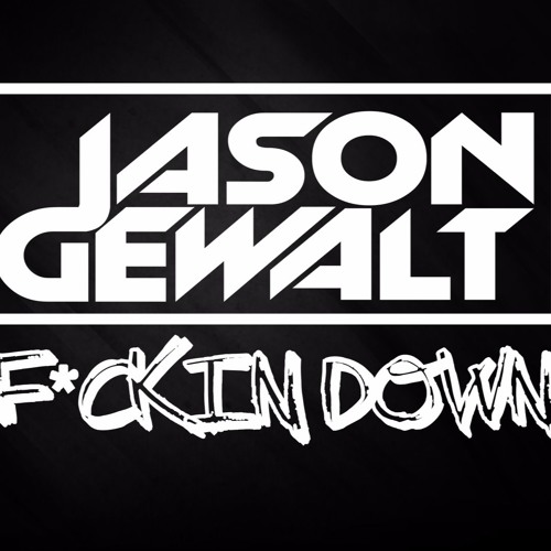 Jason Gewalt - Fuckin Down (Original Mix)
