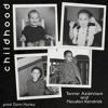 Childhood (with Houston Kendrick)