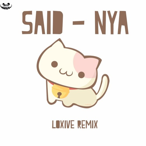 said nya loxive remix by loxive free listening on soundcloud