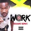 Rihanna Feat Drake - Work (Dancehall Reggae Remix) by Starboy Showtime