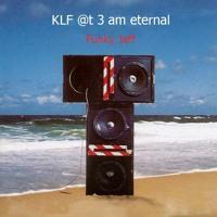 KLF @t 3 A.M. Eternal