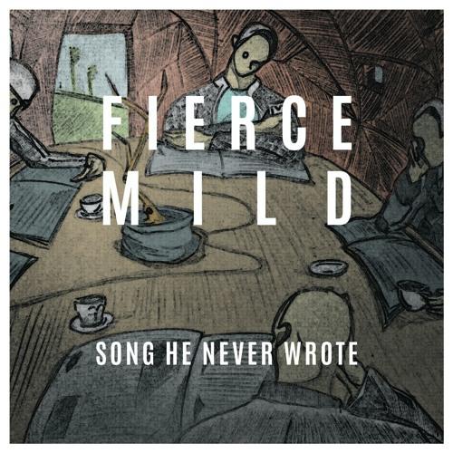 Fierce Mild - Song He Never Wrote