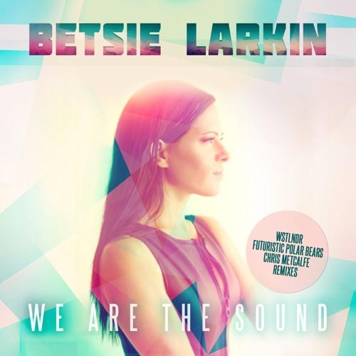 Betsie Larkin - We Are The Sound (Chris Metcalfe Remix)