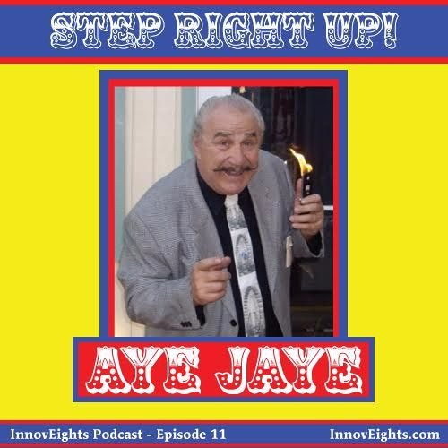 InnovEights, Episode 11 - Aye Jaye - The Golden Rule of Schmoozing, Carny Trash and Penn & Teller