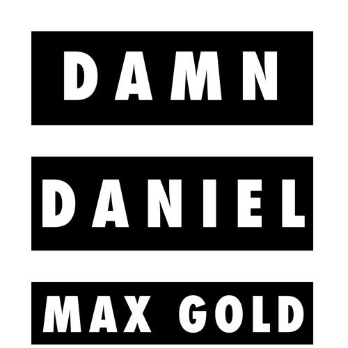 DAMN DANIEL - Max Gold