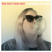 Summer Flake - Wine Won't Wash Away