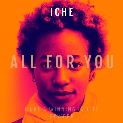 Iche - All For You (Jinku's Winning In Life Rework)