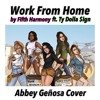 Work From Home by Fifth Harmony ft. Ty Dolla $ign (Abbey Genosa Cover)